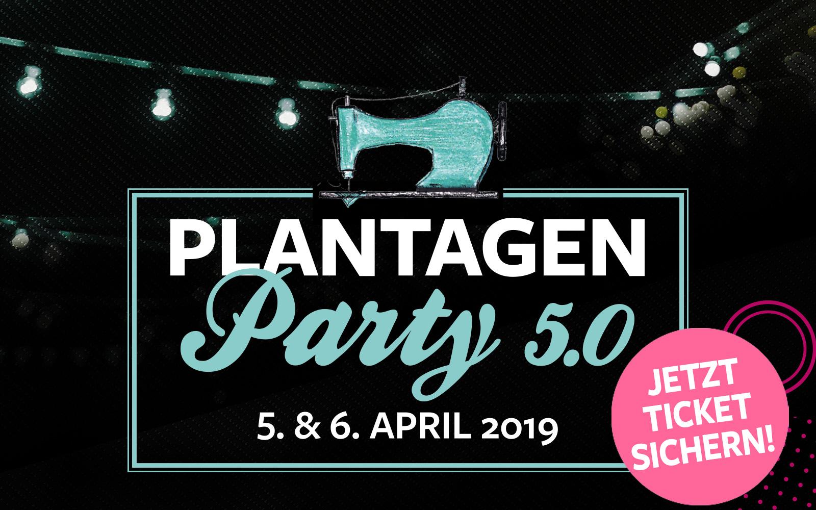 Plantagenparty - Sichere dir dein Ticket!